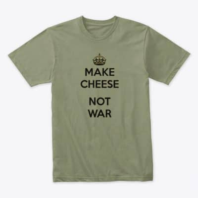 Make Cheese Not War T-Shirt