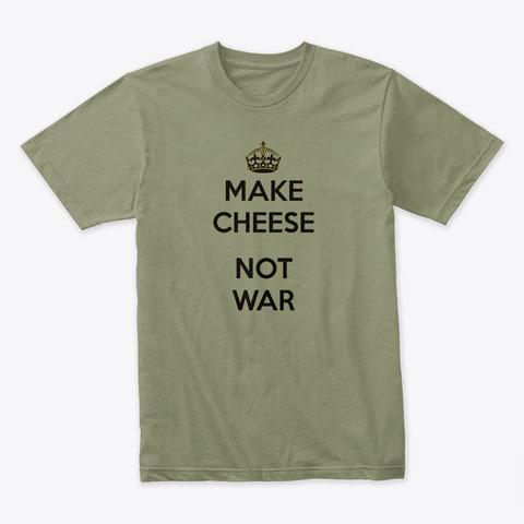 Make Cheese Not War T-Shirt