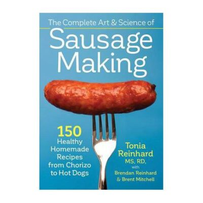 The Complete Art & Science of Sausage Making